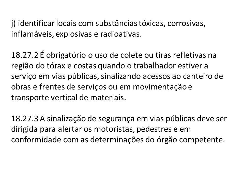 j) identificar locais com substâncias tóxicas, corrosivas, inflamáveis, explosivas e radioativas.