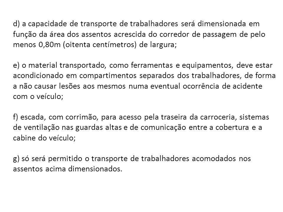 d) a capacidade de transporte de trabalhadores será dimensionada em função da área dos assentos acrescida do corredor de passagem de pelo menos 0,80m (oitenta centímetros) de largura;