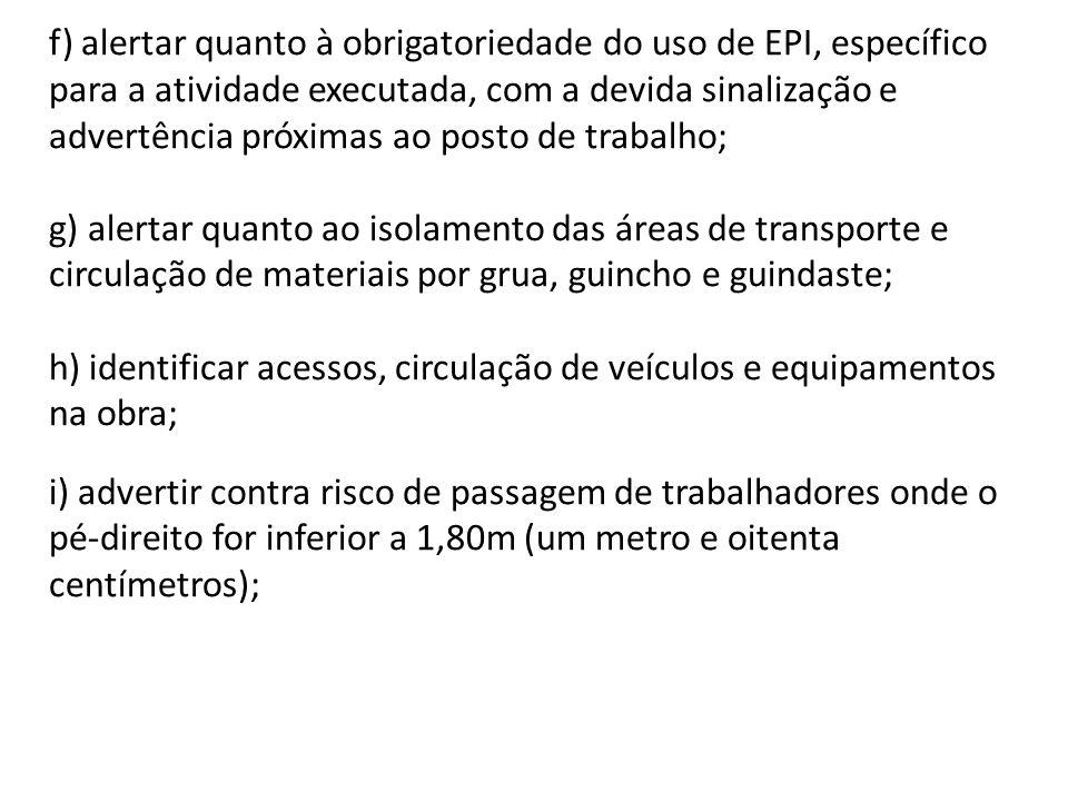 f) alertar quanto à obrigatoriedade do uso de EPI, específico para a atividade executada, com a devida sinalização e advertência próximas ao posto de trabalho;