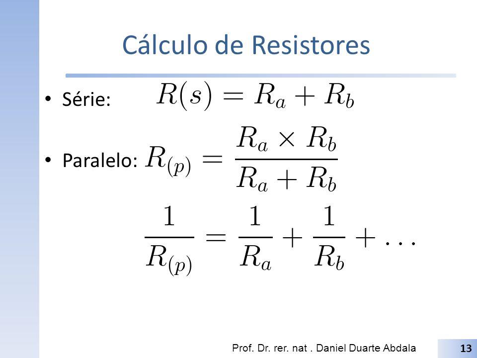 Cálculo de Resistores Série: Paralelo:
