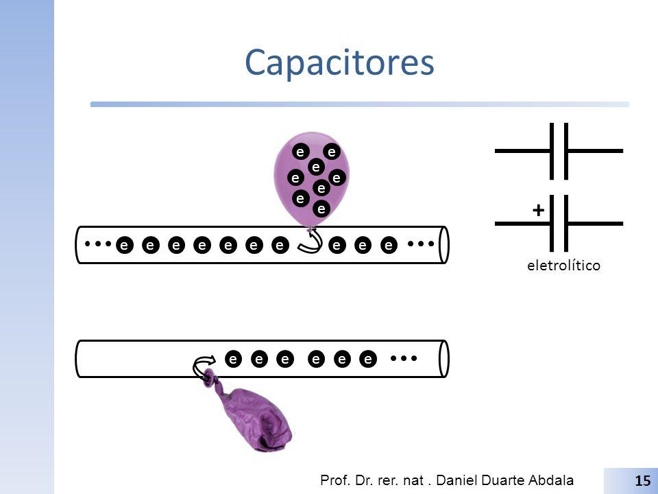 Capacitores + e e e e e e e e e e e e e e e e e e eletrolítico e e e e