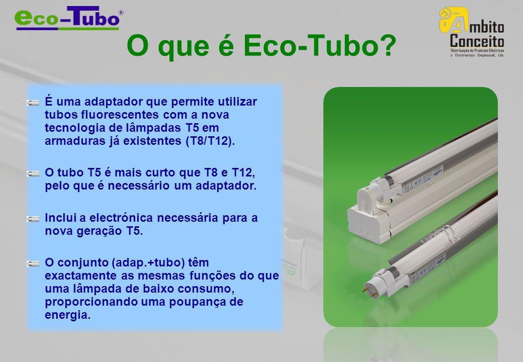 O que é Eco-Tubo É uma adaptador que permite utilizar tubos fluorescentes com a nova tecnologia de lâmpadas T5 em armaduras já existentes (T8/T12).