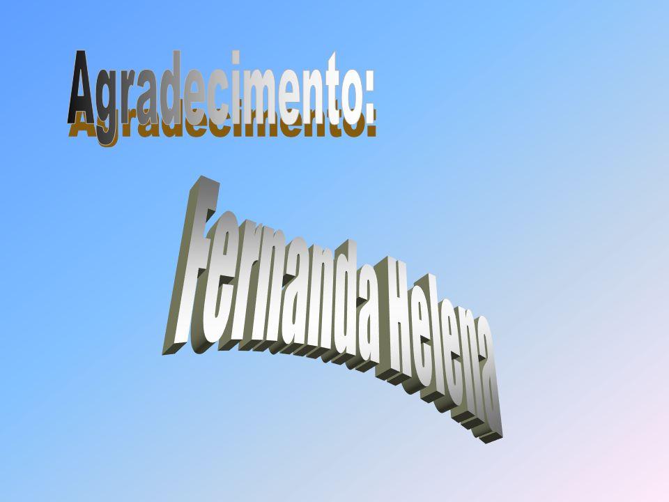 Agradecimento: Fernanda Helena