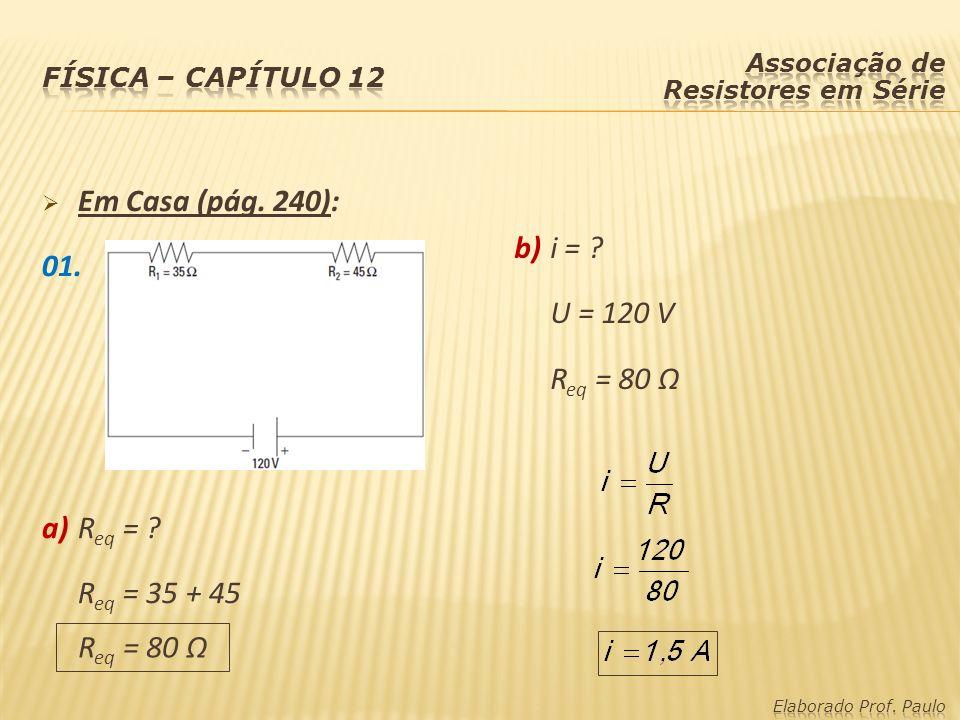 Em Casa (pág. 240): 01. b) i = U = 120 V Req = 80 Ω a) Req =