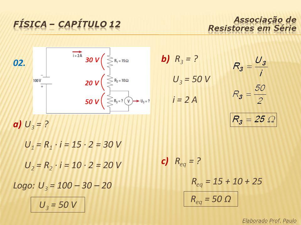 Física – capítulo 12 Associação de Resistores em Série. b) R3 = U3 = 50 V. i = 2 A. c) Req =