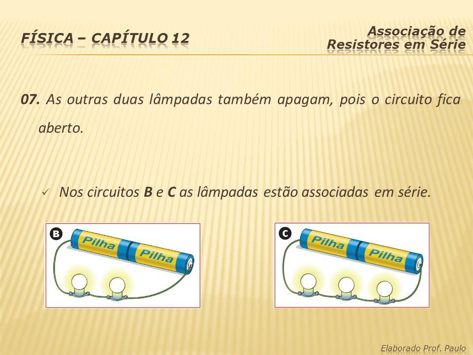 Nos circuitos B e C as lâmpadas estão associadas em série.