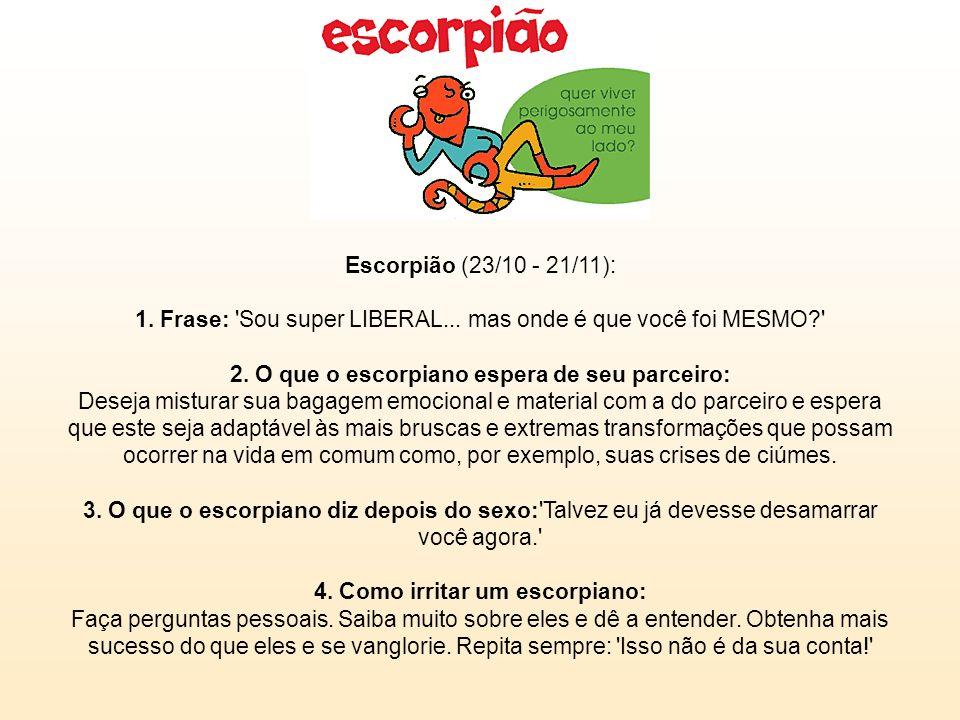 Escorpião (23/10 - 21/11): 1. Frase: Sou super LIBERAL