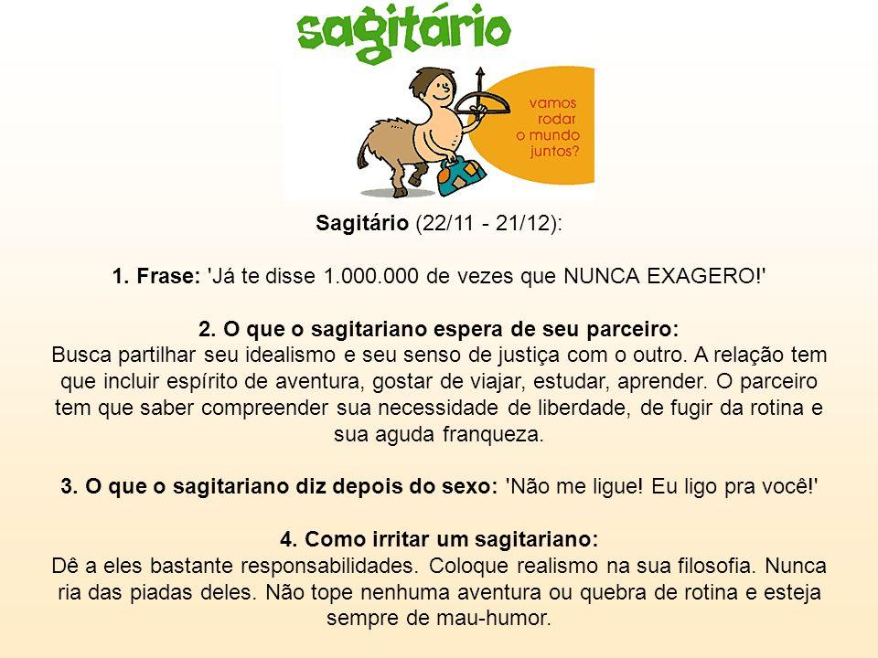 Sagitário (22/11 - 21/12): 1. Frase: Já te disse 1. 000