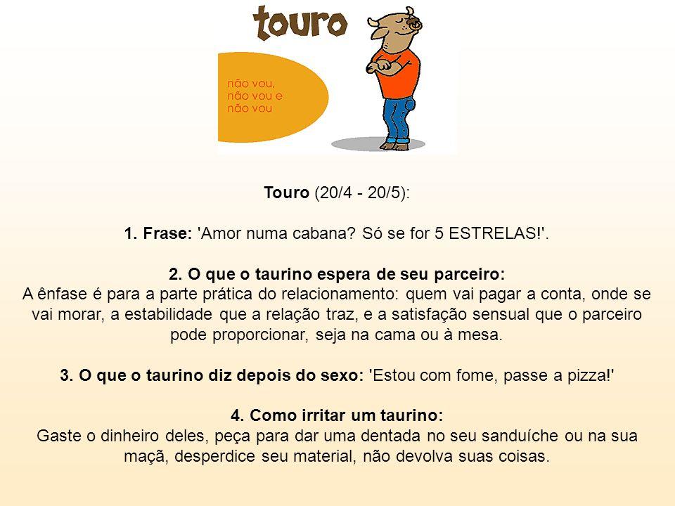 Touro (20/4 - 20/5): 1. Frase: Amor numa cabana. Só se for 5 ESTRELAS