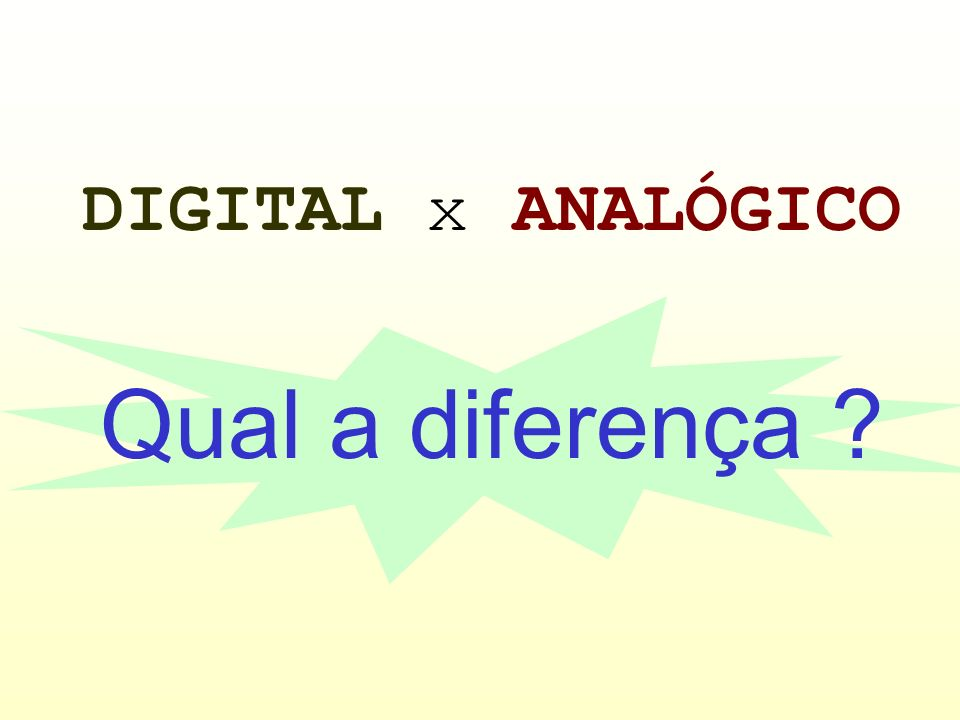 DIGITAL x ANALÓGICO Qual a diferença