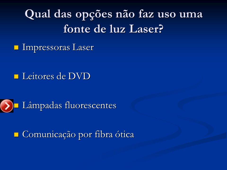Qual das opções não faz uso uma fonte de luz Laser