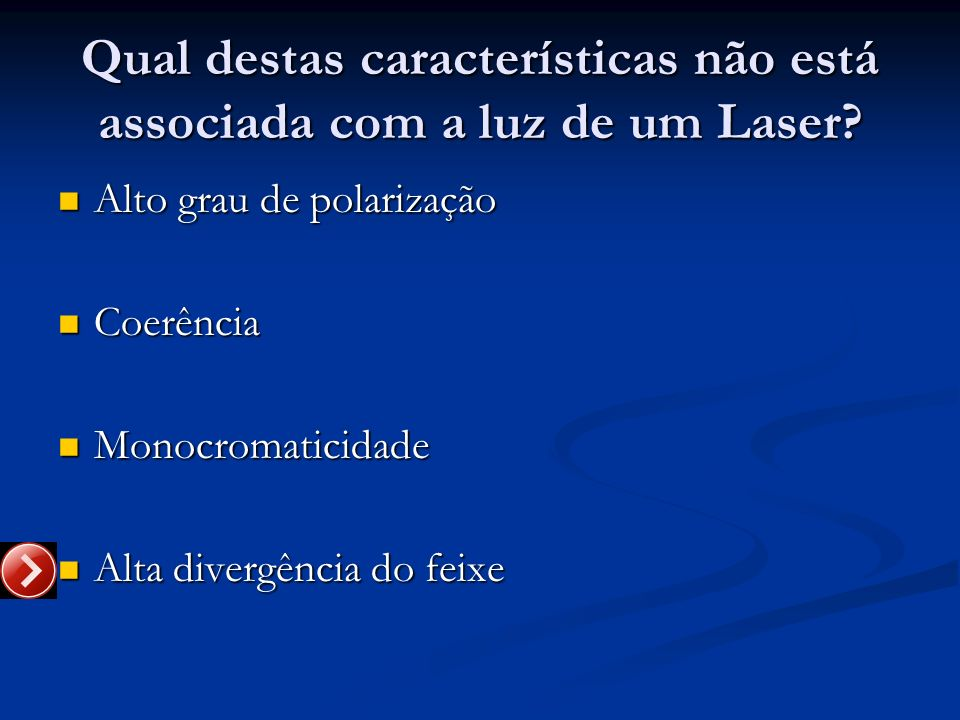 Qual destas características não está associada com a luz de um Laser