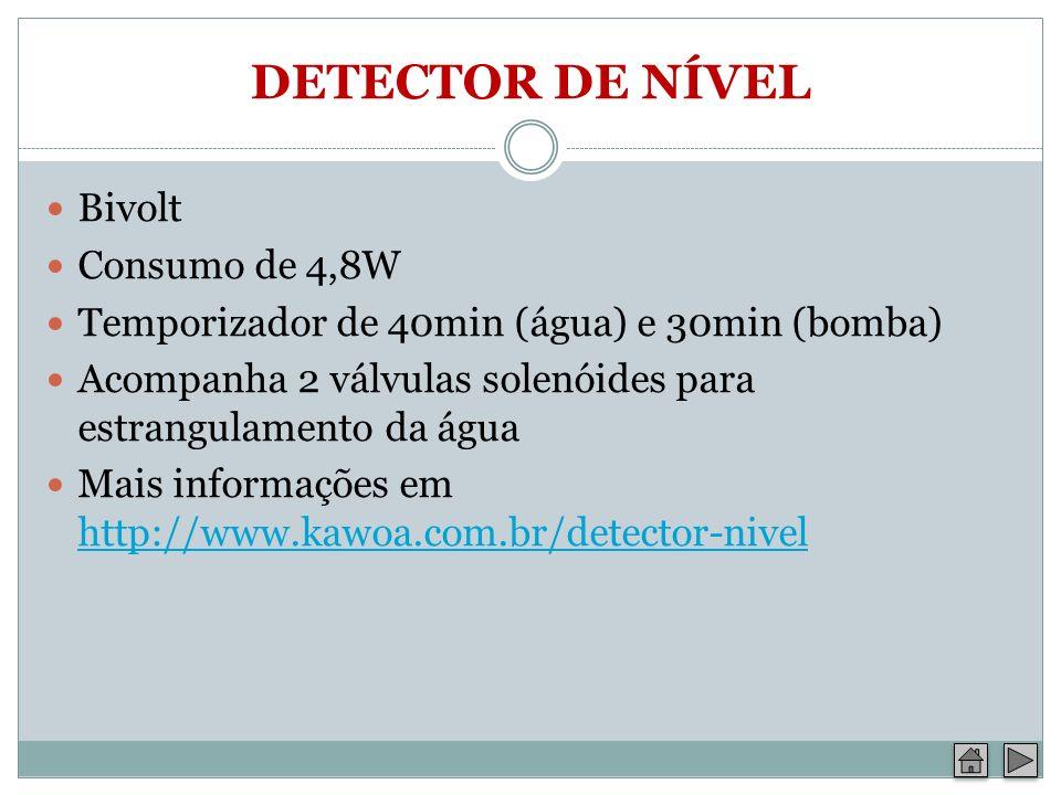 DETECTOR DE NÍVEL Bivolt Consumo de 4,8W