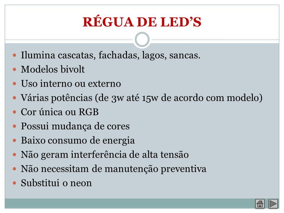 RÉGUA DE LED'S Ilumina cascatas, fachadas, lagos, sancas.