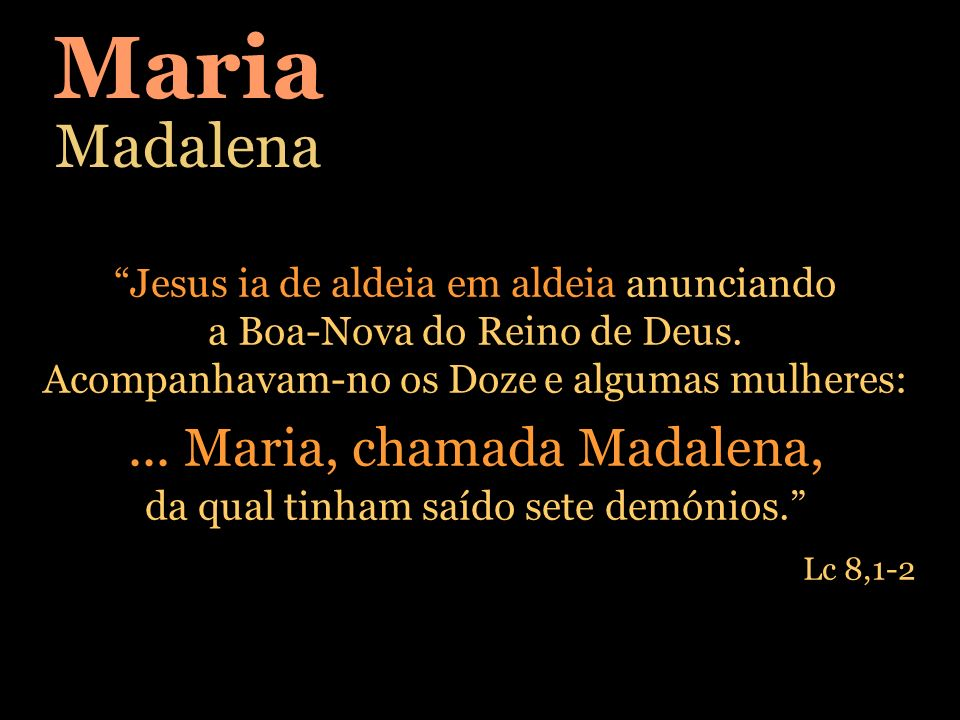 Maria Madalena ... Maria, chamada Madalena,