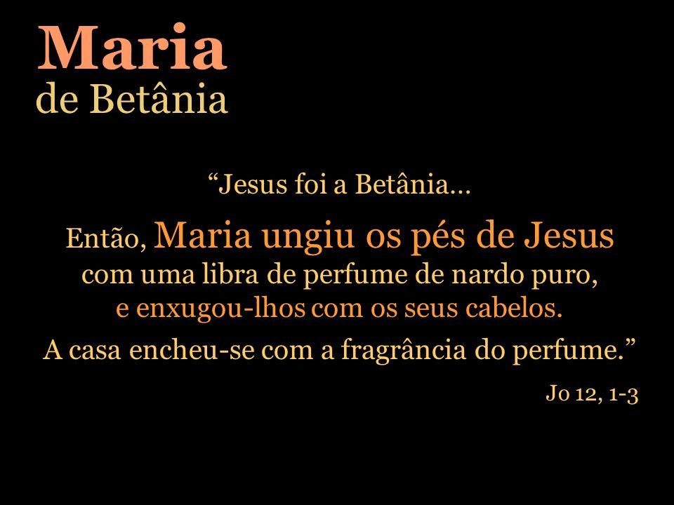 Maria de Betânia Jesus foi a Betânia…
