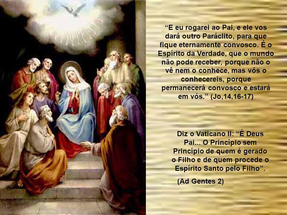E eu rogarei ao Pai, e ele vos dará outro Paráclito, para que fique eternamente convosco. É o Espírito da Verdade, que o mundo não pode receber, porque não o vê nem o conhece, mas vós o conhecereis, porque permanecerá convosco e estará em vós. (Jo,14,16-17)