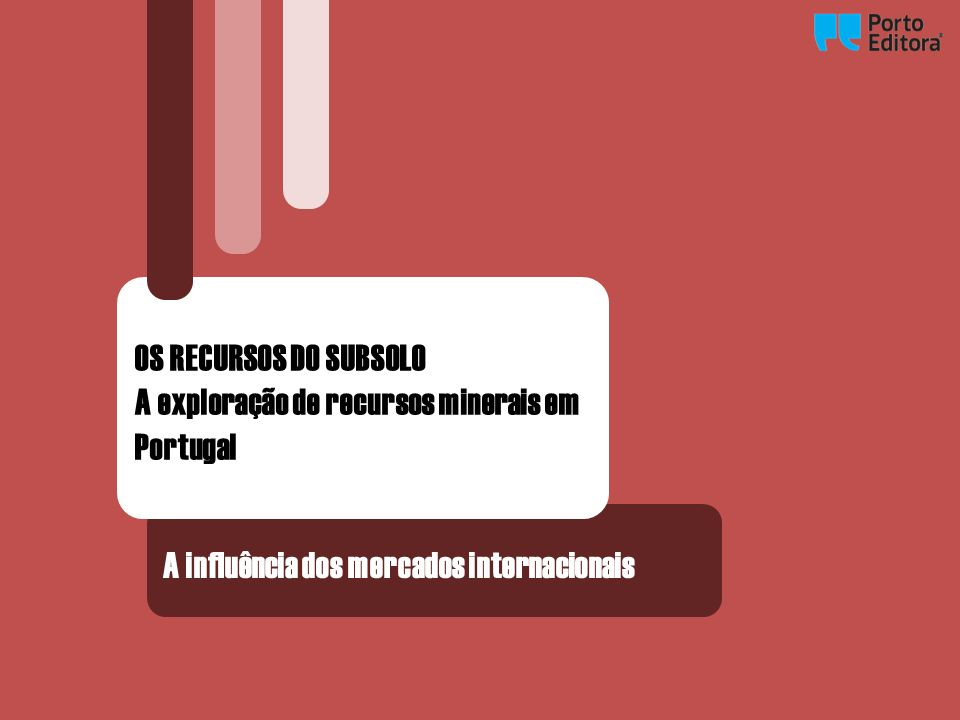 OS RECURSOS DO SUBSOLO A exploração de recursos minerais em Portugal.