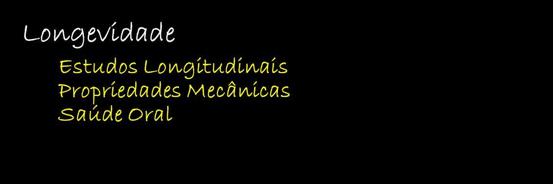 Longevidade Estudos Longitudinais Propriedades Mecânicas Saúde Oral