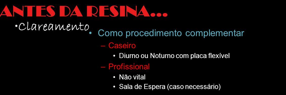 ANTES DA RESINA... Clareamento Como procedimento complementar Caseiro