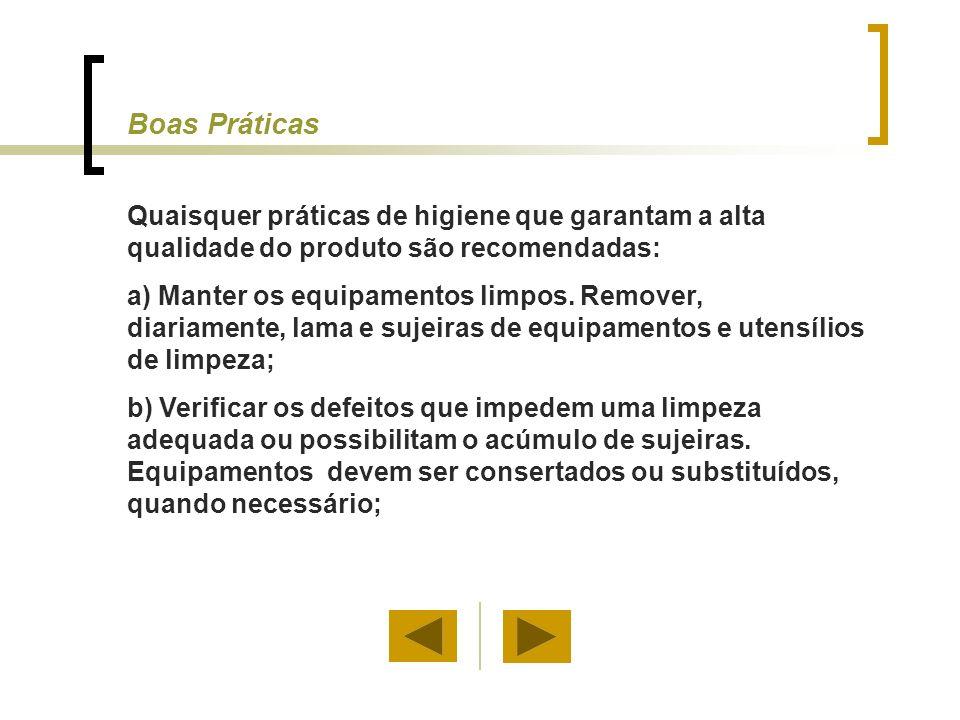 Boas Práticas Quaisquer práticas de higiene que garantam a alta qualidade do produto são recomendadas: