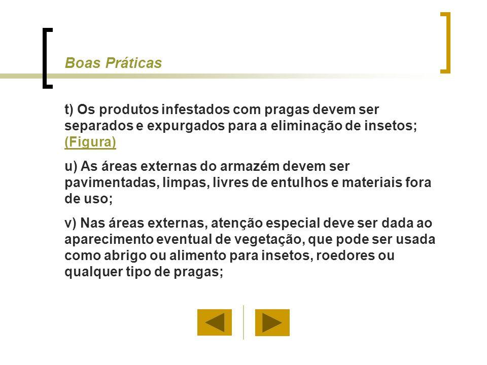 Boas Práticas t) Os produtos infestados com pragas devem ser separados e expurgados para a eliminação de insetos; (Figura)