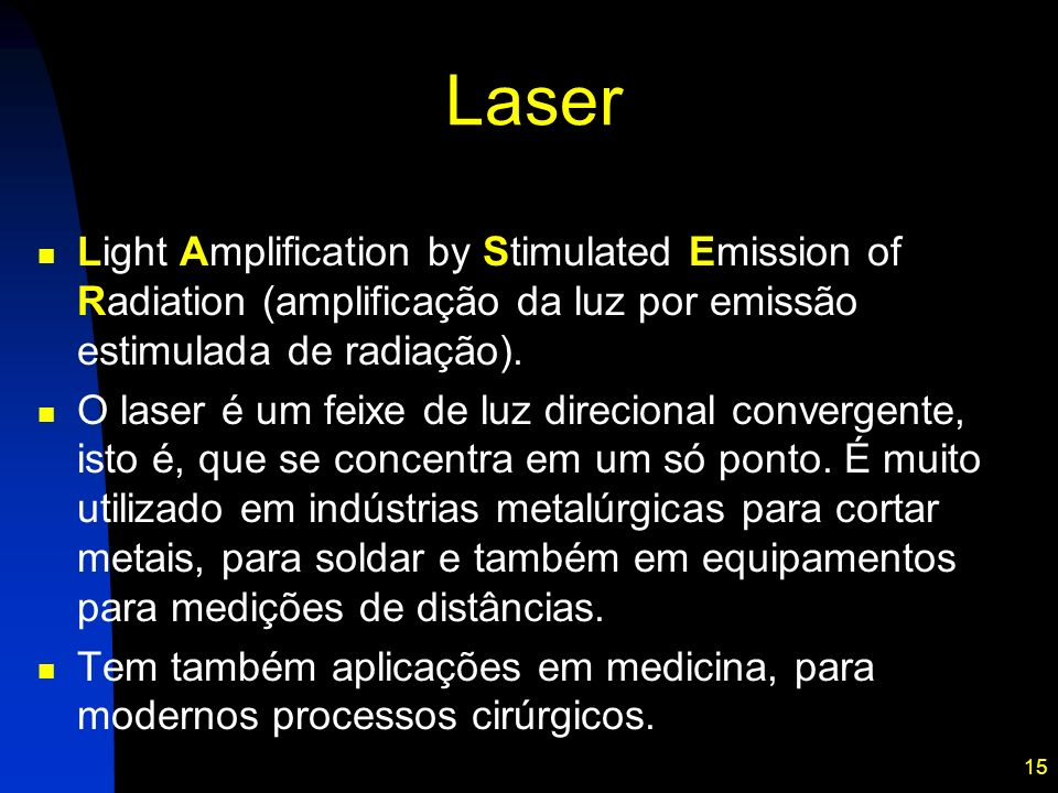 Laser Light Amplification by Stimulated Emission of Radiation (amplificação da luz por emissão estimulada de radiação).