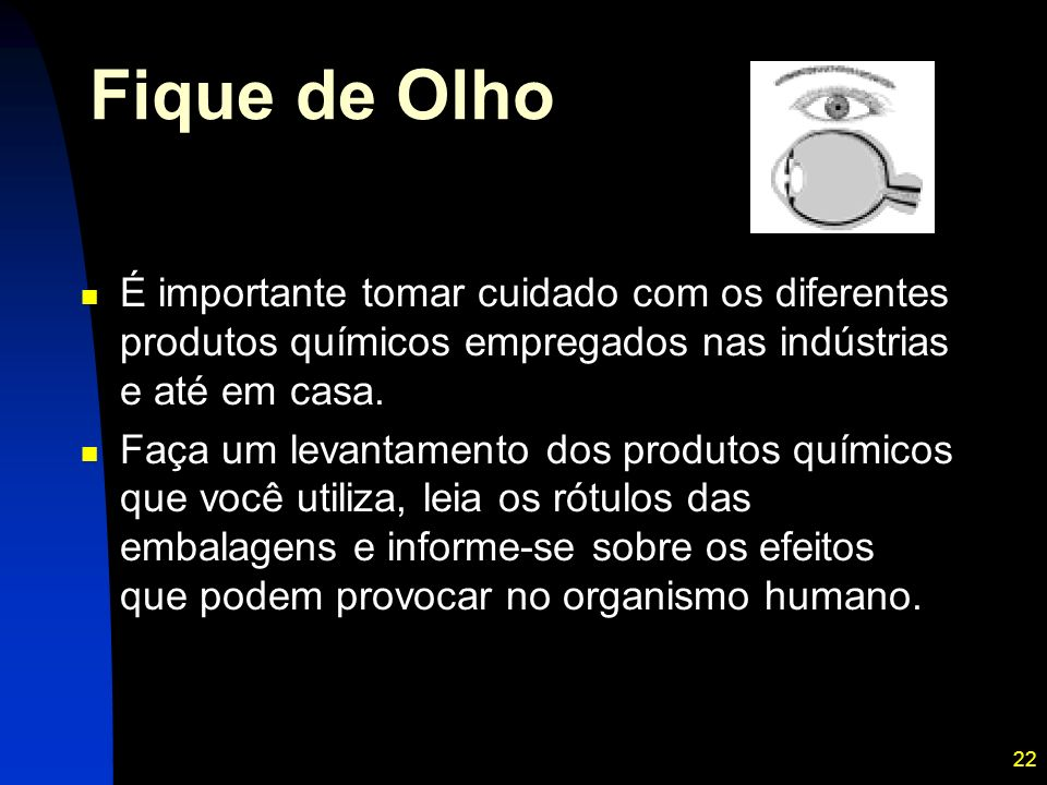 Fique de Olho É importante tomar cuidado com os diferentes produtos químicos empregados nas indústrias e até em casa.