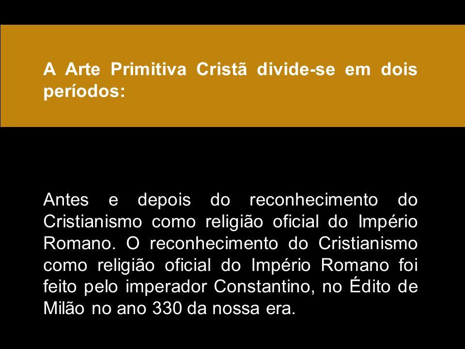 A Arte Primitiva Cristã divide-se em dois períodos:
