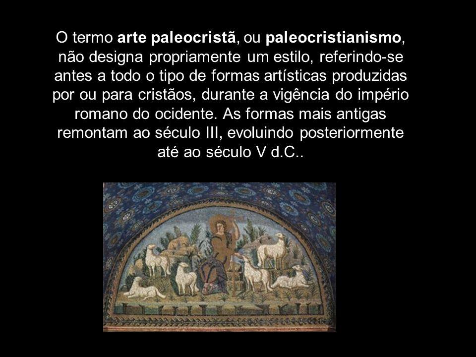 O termo arte paleocristã, ou paleocristianismo, não designa propriamente um estilo, referindo-se antes a todo o tipo de formas artísticas produzidas por ou para cristãos, durante a vigência do império romano do ocidente.