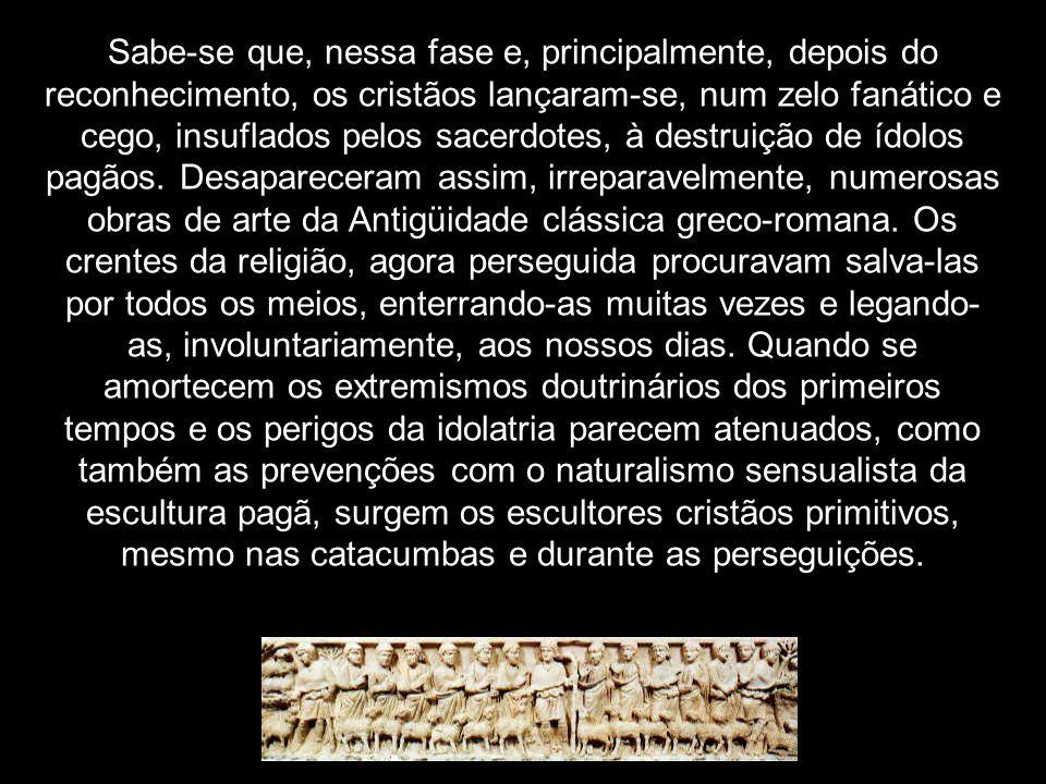 Sabe-se que, nessa fase e, principalmente, depois do reconhecimento, os cristãos lançaram-se, num zelo fanático e cego, insuflados pelos sacerdotes, à destruição de ídolos pagãos.