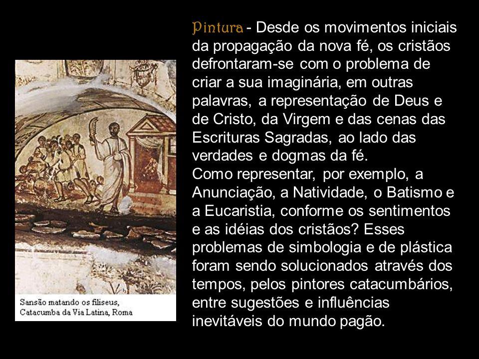 Pintura - Desde os movimentos iniciais da propagação da nova fé, os cristãos defrontaram-se com o problema de criar a sua imaginária, em outras palavras, a representação de Deus e de Cristo, da Virgem e das cenas das Escrituras Sagradas, ao lado das verdades e dogmas da fé.