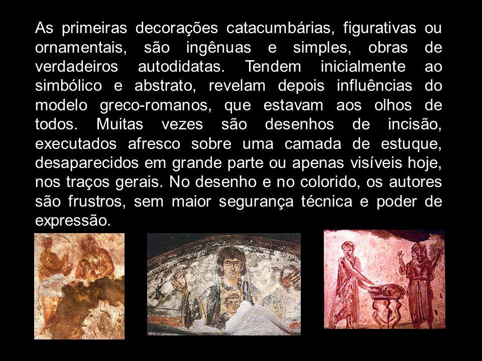 As primeiras decorações catacumbárias, figurativas ou ornamentais, são ingênuas e simples, obras de verdadeiros autodidatas.