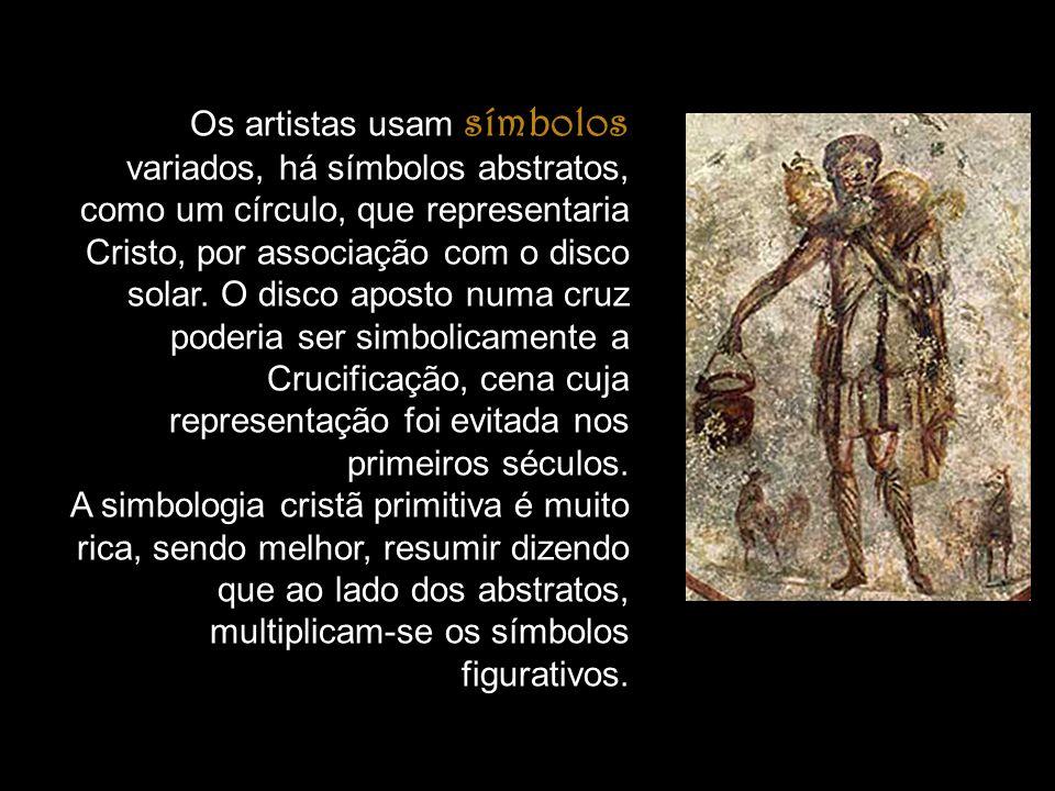 Os artistas usam símbolos variados, há símbolos abstratos, como um círculo, que representaria Cristo, por associação com o disco solar. O disco aposto numa cruz poderia ser simbolicamente a Crucificação, cena cuja representação foi evitada nos primeiros séculos.