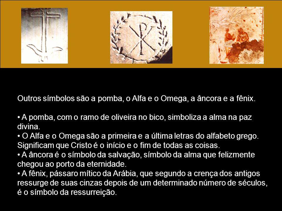 Outros símbolos são a pomba, o Alfa e o Omega, a âncora e a fênix.