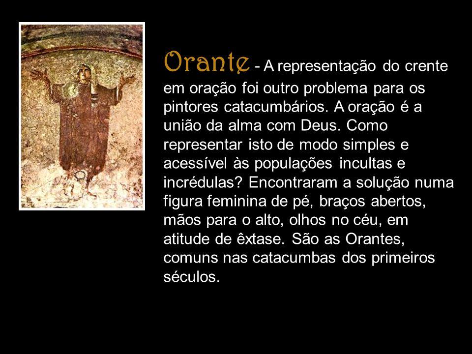 Orante - A representação do crente em oração foi outro problema para os pintores catacumbários.