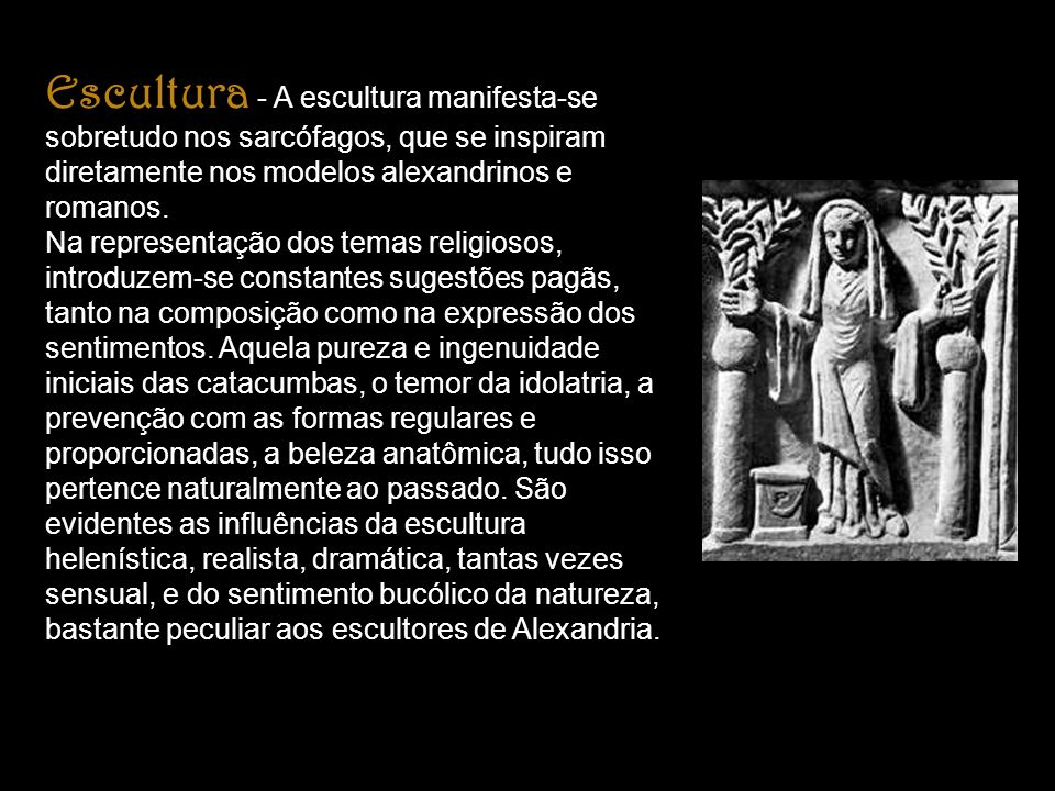 Escultura - A escultura manifesta-se sobretudo nos sarcófagos, que se inspiram diretamente nos modelos alexandrinos e romanos.