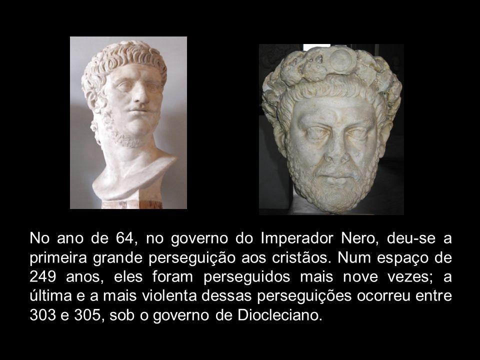 No ano de 64, no governo do Imperador Nero, deu‑se a primeira grande perseguição aos cristãos.