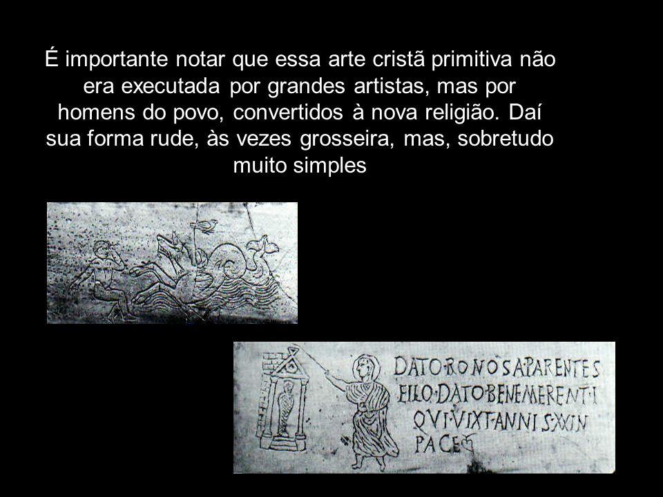 É importante notar que essa arte cristã primitiva não era executada por grandes artistas, mas por homens do povo, convertidos à nova religião.