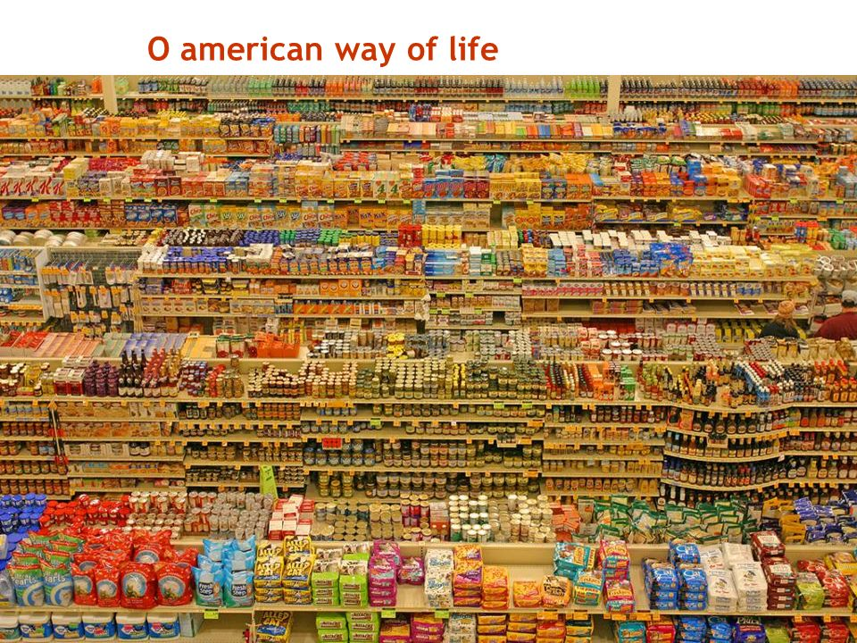 O american way of life Design de Produtos Sustentáveis| Prof. Leonardo Castillo| dDesign, UFPE