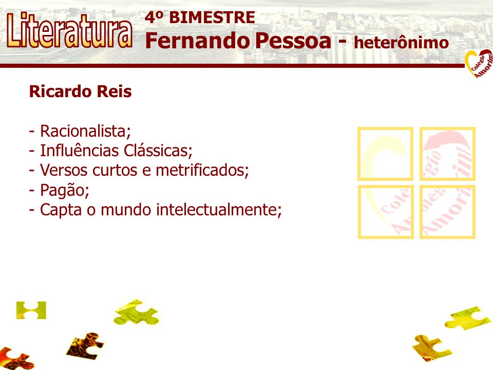 Literatura Fernando Pessoa - heterônimo 4º BIMESTRE Ricardo Reis