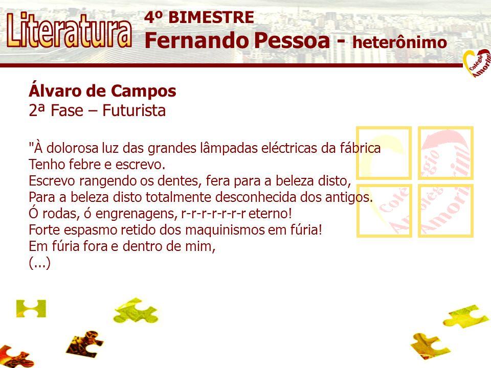 Literatura Fernando Pessoa - heterônimo 4º BIMESTRE Álvaro de Campos