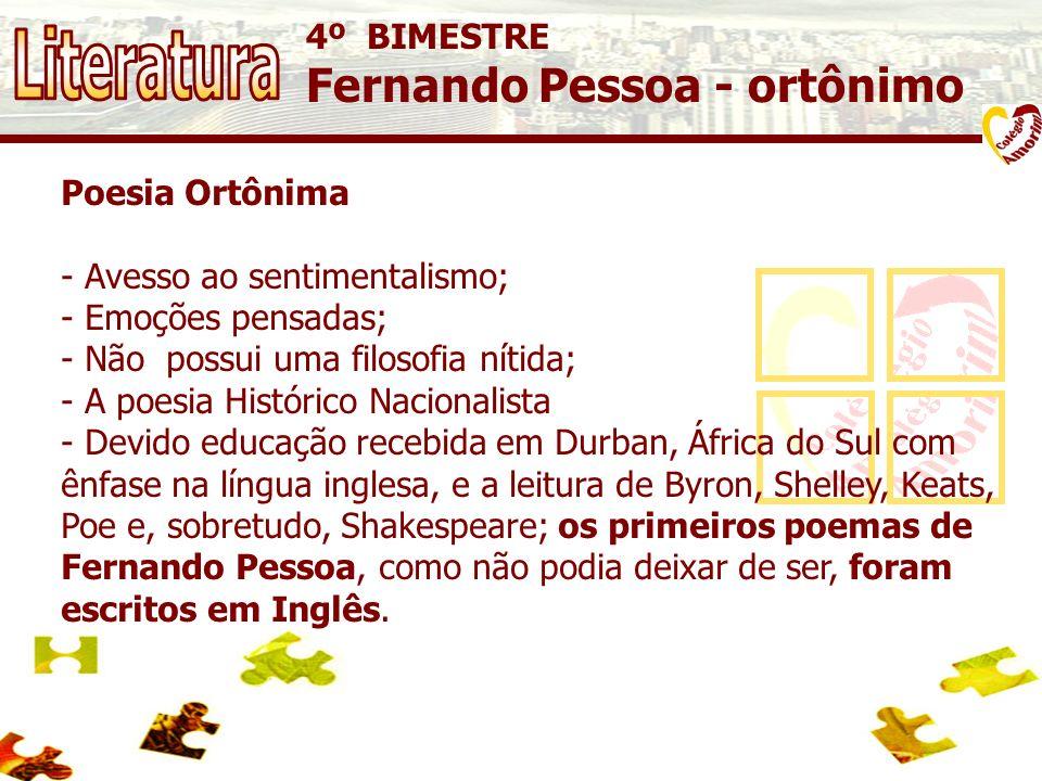 Literatura Fernando Pessoa - ortônimo 4º BIMESTRE Poesia Ortônima