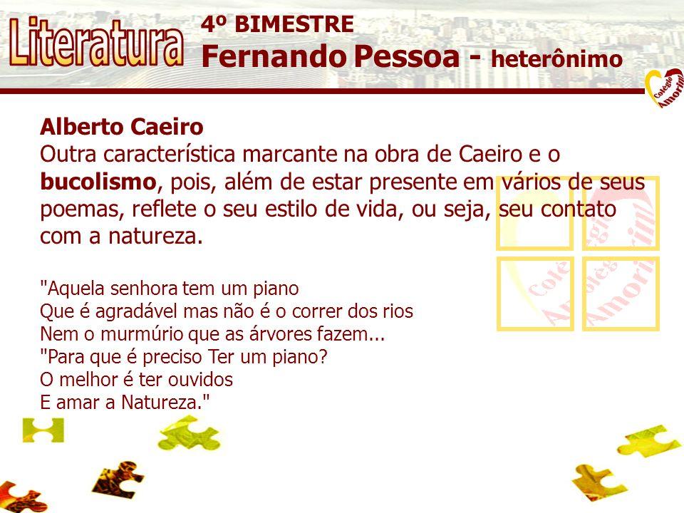 Literatura Fernando Pessoa - heterônimo 4º BIMESTRE Alberto Caeiro