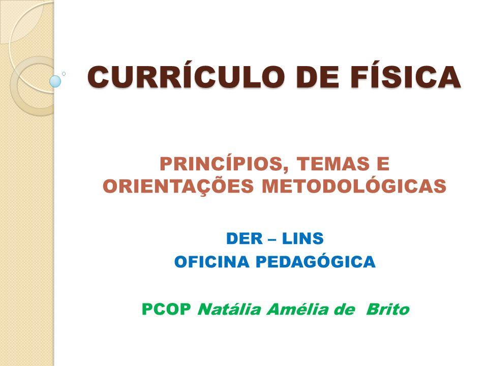 CURRÍCULO DE FÍSICA PRINCÍPIOS, TEMAS E ORIENTAÇÕES METODOLÓGICAS