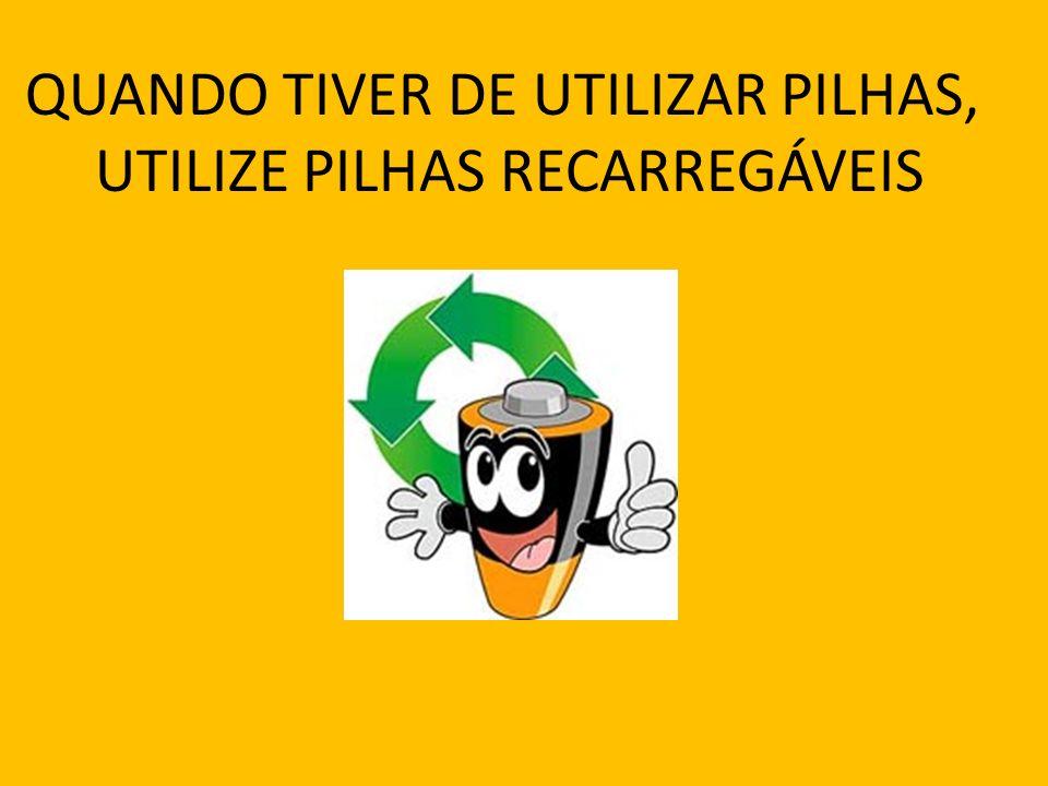 QUANDO TIVER DE UTILIZAR PILHAS, UTILIZE PILHAS RECARREGÁVEIS