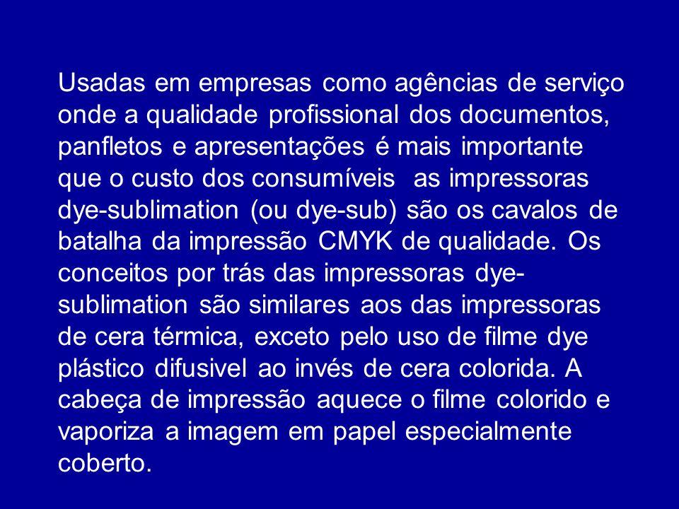 Usadas em empresas como agências de serviço onde a qualidade profissional dos documentos, panfletos e apresentações é mais importante que o custo dos consumíveis as impressoras dye-sublimation (ou dye-sub) são os cavalos de batalha da impressão CMYK de qualidade.