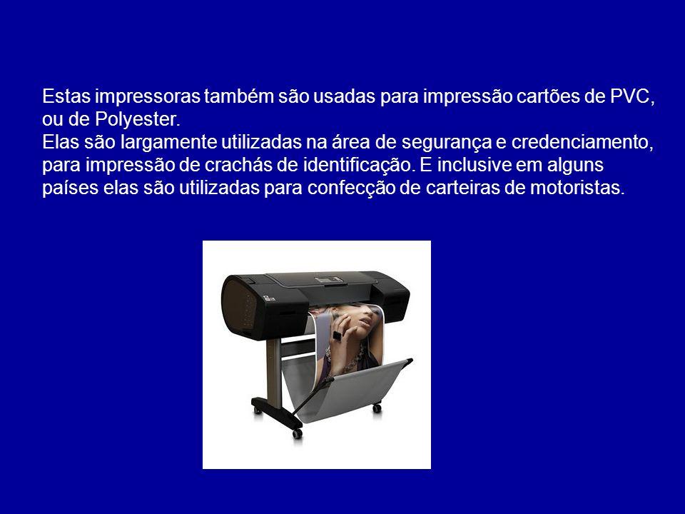 Estas impressoras também são usadas para impressão cartões de PVC, ou de Polyester.