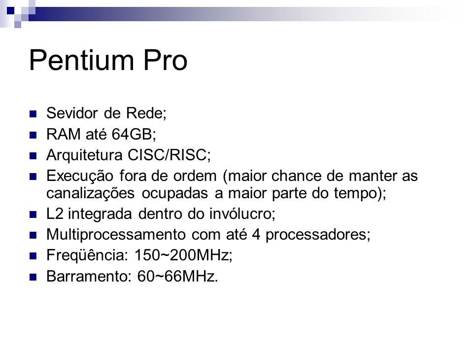 Pentium Pro Sevidor de Rede; RAM até 64GB; Arquitetura CISC/RISC;