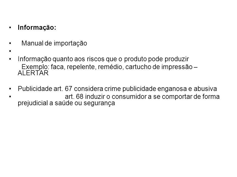 Informação: Manual de importação. Informação quanto aos riscos que o produto pode produzir.